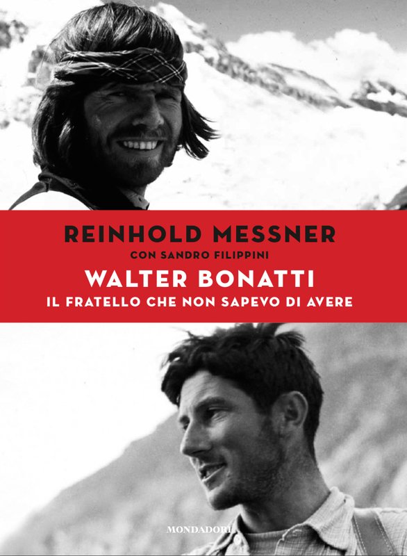 Walter Bonatti Il Fratello che non Sapevo di avere di Reinhold Messner